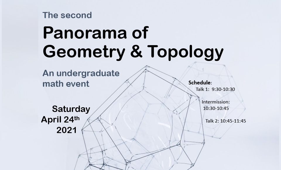 The second Panorama of Geometry and Topology: An undergraduate math event. Saturday, April 24th, 2021.